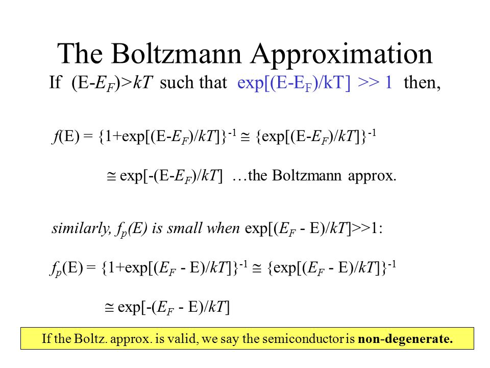 The Boltzmann Approximation If (E-EF)>kT such that exp[(E-EF)/kT] >> 1 then,